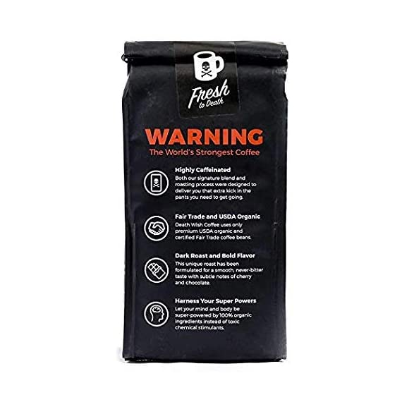 DEATH WISH COFFEE Whole Bean Coffee [16 oz.] The World's Strongest, USDA Certified Organic, Fair Trade, Arabica and… 3 WORLD'S STRONGEST COFFEE: Our whole coffee beans will transform your basic cup of joe into a delicious, bold, and intense beverage that will revolutionize your morning. QUALITY BREW: Hands down, the best whole coffee beans in the world. One sip of our best-selling coffee will have you saying goodbye to store-bought forever. Enjoy the highest quality energy and artisanal flavor with every sip of Death Wish Coffee. BOLD FLAVOR: Immerse yourself in a smooth, subtle, never bitter cherry and chocolate flavor profile. We've carefully selected premium Arabica and Robusta whole coffee beans from around the world to deliver you a dark roast coffee beverage with a bold taste you'll instantly fall in love with.