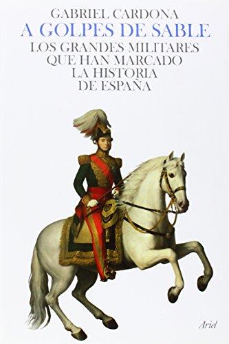 A golpes de sable: Los grandes militares que han marcado la historia de la España moderna (Grandes Batallas)