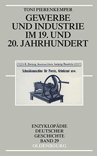 Gewerbe und Industrie im 19. und 20. Jahrhundert (Enzyklopädie deutscher Geschichte, Band 29)