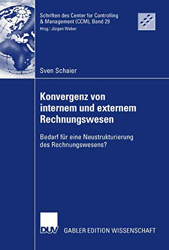 Konvergenz von internem und externem Rechnungswesen: Bedarf für eine Neustrukturierung des Rechnungswesens? (Schriften des Center for Controlling & Management (CCM), Band 29)