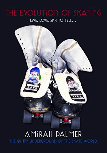 The Evolution of Skating: Live, Love, Sk8 to Tell It (English Edition)