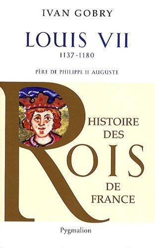 Louis VII : Père de Philippe II Auguste, 1137-1180