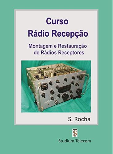 CURSO DE RÁDIO RECEPÇÃO: MONTAGEM E RESTAURAÇÃO DE RECEPTORES