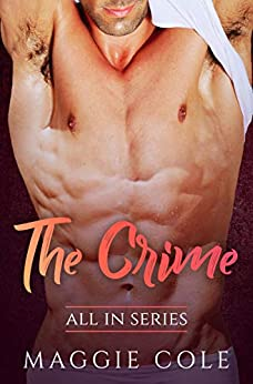 The Crime: All In Series Book 3 - A Billionaire Love At First Sight Romance by [Maggie Cole]