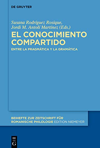 El conocimiento compartido: Entre la pragmática y la gramática (Beihefte zur Zeitschrift für romanische Philologie nº 452) (Spanish Edition)