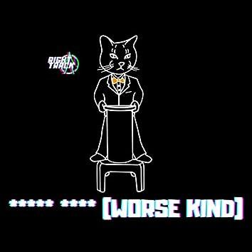 Worse Kind