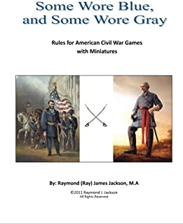 Some Wore Blue, and Some Wore Gray: Rules For American Civil War Games With Miniatures