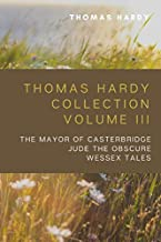 Thomas Hardy Collection Volume III: The Mayor of Casterbridge, Jude the Obscure, Wessex Tales