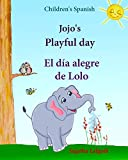 Children's Spanish: Jojo Playful Day. El dia alegre de Lolo: Libros para niños. Children's Spanish books, Spanish books for kids (Bilingual Edition) ... para niños) (Volume 1) (Spanish Edition)