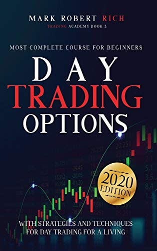 Day Trading Options: Most Complete Course for Beginners with Strategies and Techniques for Day Trading for a Living. (Trading Academy Book)