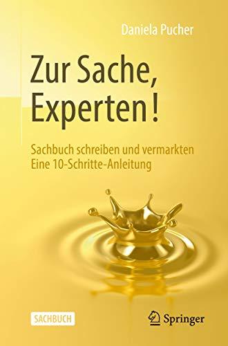 Zur Sache, Experten!: Sachbuch schreiben und vermarkten Eine 10-Schritte-Anleitung