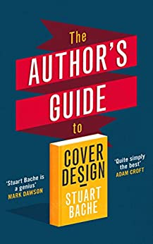 The Author's Guide to Cover Design by [Stuart Bache]