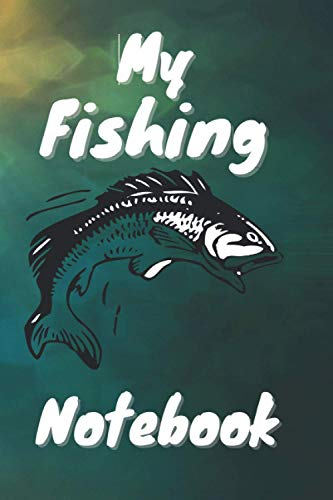 My Fishing Notebook: Record and complete the information of your fishing days.