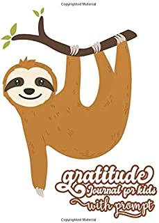 Gratitude journal for kids with prompts: Daily Writing Today I am grateful for | Daily Prompts and Questions | Happy Sloth Design (mindfulness for children)