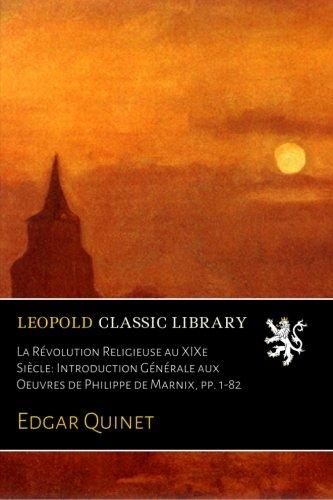 La Révolution Religieuse au XIXe Siècle: Introduction Générale aux Oeuvres de Philippe de Marnix, pp. 1-82