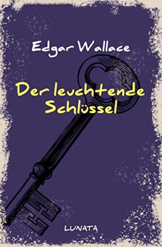 Edgar-Wallace-Reihe: Der leuchtende Schlüssel: Kriminalroman