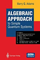Algebraic Approach to Simple Quantum Systems: With Applications To Perturbation Theory
