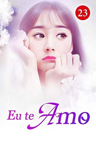 Eu te Amo 23: Você admitirá que é a mulher nua nas fotos (A Noiva Substituta) (Portuguese Edition)