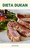 Dieta Dukan : La Dieta Alta En Proteínas - ¿Cuál Es La Dieta Dukan? - ¿Funciona La Dieta Dukan? - Qué Comer En La Dieta Dukan - Cómo Empezar A Trabajar Con La Dieta Dukan