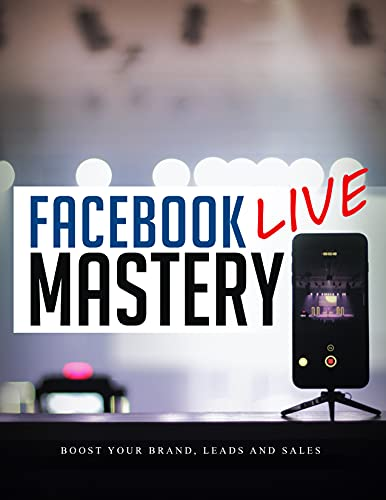 Facebook Live Mastery: Boost your Brands, Leads and Sales (English Edition)