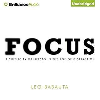 Focus     A Simplicity Manifesto in the Age of Distraction              By:                                                                                                                                 Leo Babauta                               Narrated by:                                                                                                                                 Fred Stella                      Length: 4 hrs and 17 mins     112 ratings     Overall 4.0