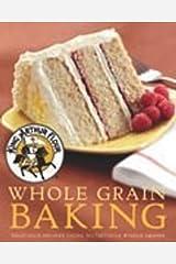 King Arthur Flour Whole Grain Baking: Delicious Recipes Using Nutritious Whole Grains: 0 Hardcover
