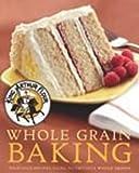 King Arthur Flour Whole Grain Baking: Delicious Recipes Using Nutritious Whole Grains (King Arthur...