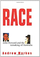 Race: John Howard and the Remaking of Australia by Andrew Markus(2001-07-01)