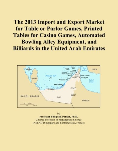 The 2013 Import and Export Market for Table or Parlor Games, Printed Tables for Casino Games, Automated Bowling Alley Equipment, and Billiards in the United Arab Emirates