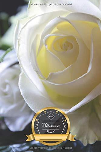 Blumen Buch: Weiße Rose • Mein Blumen Tagebuch • Blumengesteck Sammelbuch • Erinnerungen an meine schönsten Blumensträuße • 100 Seiten ║ Blumen ... ║ kleines Geschenk für Freunde und Familie