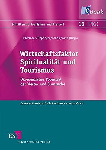 Wirtschaftsfaktor Spiritualität und Tourismus: Ökonomisches Potenzial der Werte- und Sinnsuche (Schriften zu Tourismus und Freizeit 13)