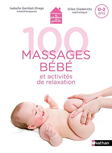 100 massages bébé et activités de relaxation - Pour apprendre à masser son bébé dès la naissance et jusqu'à 2 ans (French Edition)