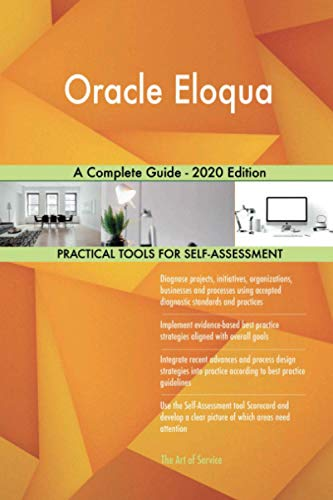 Oracle Eloqua A Complete Guide - 2020 Edition