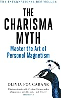 The Charisma Myth: Master the Art of Personal Magnetism: How to Engage, Influence and Motivate People