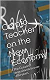 Crypto Teacher on the New Economy: The Greatest experiment in over 400 years