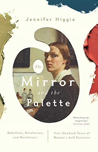 Compare Textbook Prices for The Mirror and the Palette: Rebellion, Revolution, and Resilience: Five Hundred Years of Women's Self Portraits  ISBN 9781643138039 by Higgie, Jennifer