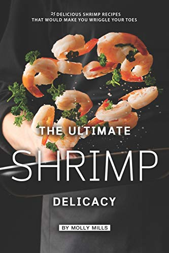 The Ultimate Shrimp Delicacy: 25 Delicious Shrimp Recipes that Would make you Wriggle Your Toes