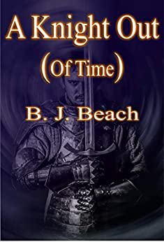 A Knight Out (Of Time) by [B. J. Beach]
