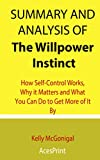 Summary and Analysis of The Willpower Instinct: How Self-Control Works, Why it Matters and What You Can Do to Get More of It By Kelly McGonigal