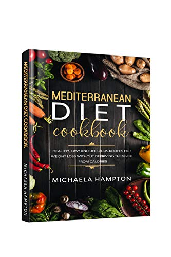 Mediterranean Diet Cookbook: Healthy, Easy and Delicious Recipes for Weight Loss Without Depriving Themself from Calories (English Edition)