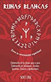 Runas Blancas para tu Crecimiento Espiritual: Elaboración de las Runas paso a paso Fabricación de Talismanes, Tiradas, Amuletos Chakras y Meditaciones con las runas