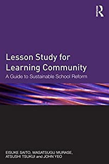 Lesson Study for Learning Community: A guide to sustainable school reform by Eisuke Saito Masatsugu Murase Atsushi Tsukui ...
