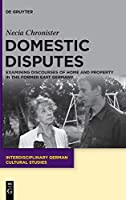Domestic Disputes: Examining Discourses of Home and Property in the Former East Germany (Issn)