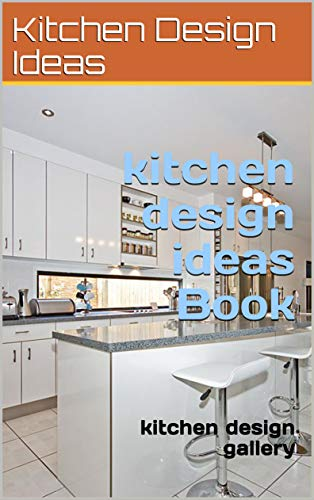 Amazon Com Kitchen Design Ideas Book Kitchen Designs Gallery Home Improvements Ebook Morris Chris Kindle Store
