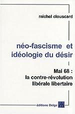 Néo-fascisme et idéologie du désir - Mai 68, la contre-révolution libérale libertaire de Michel Clouscard