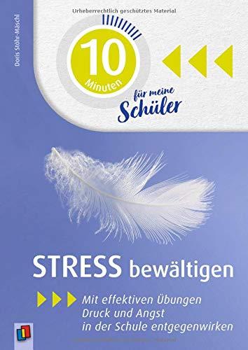 10 Minuten für meine Schüler und Schülerinnen: Stress bewältigen: Mit effektiven Übungen Druck und Angst in der Schule entgegenwirken