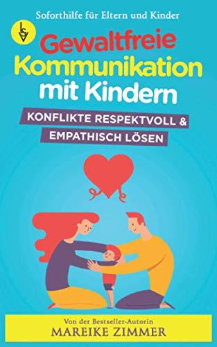 Gewaltfreie Kommunikation mit Kindern: Konflikte respektvoll & empathisch lösen