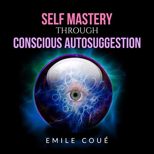 Self Mastery Through Conscious Autosuggestion cover art