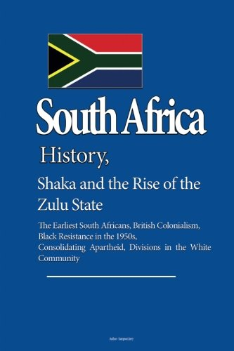 South Africa History, Shaka and the Rise of the Zulu State: The Earliest South Africans, British Colonialism, Black Resistance in the 1950s, Consolidating Apartheid, Divisions in the White Community