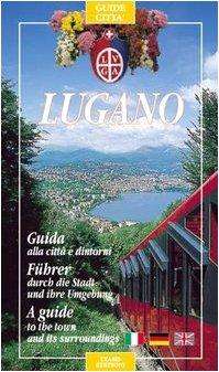 Lugano. Guida alla città e dintorni